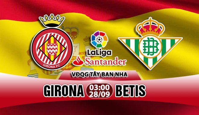 Nhận định Girona vs Betis, 03h00 ngày 28/9: VĐQG Tây Ban Nha