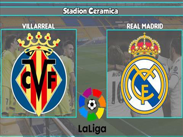 Nhận định Villarreal vs Real Madrid