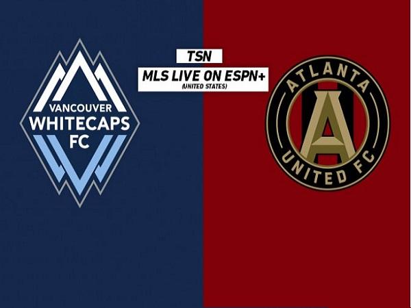 Soi kèo Vancouver vs Atlanta United, 9h00 ngày 16/05