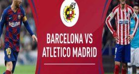 Nhận định kèo Barcelona vs Atletico Madrid, 03h00 ngày 01/07