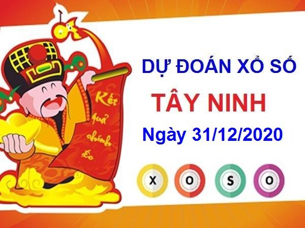 Dự đoán XSTN ngày 31/12/2020 chốt lô số đẹp Tây Ninh thứ 5 hôm nay