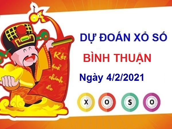 Dự đoán XSBT ngày 4/2/2021 chốt lô số đẹp Bình Thuận thứ 5 hôm nay
