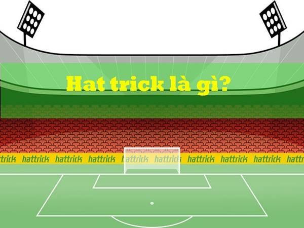 Hattrick là gì? Ý nghĩa của từ Hat trick trong bóng đá
